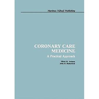 Coronary Care Medicine A Practical Approach by Antman & Elliott M.