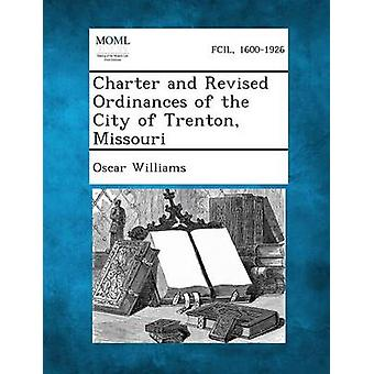 Charter and Revised Ordinances of the City of Trenton Missouri by Williams & Oscar & Jr.