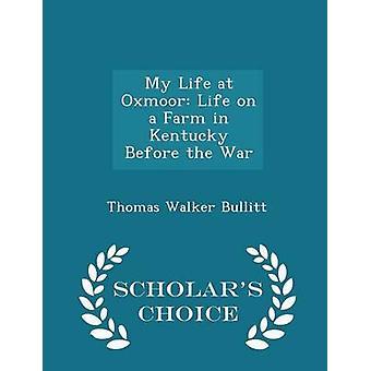 حياتي في الحياة أوكسمور في مزرعة في ولاية كنتاكي قبل الحرب العلماء الطبعة خيار بواسطة بوليت & توماس ووكر