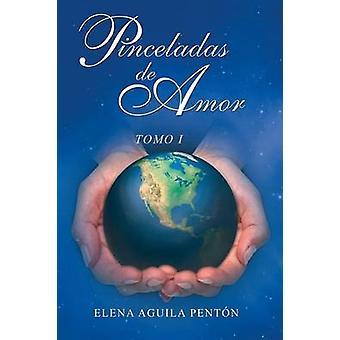 Pinceladas de Amor Tomo I by Penton & Elena Aguila