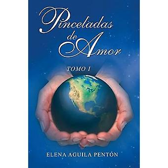 Pinceladas de Amor Tomo I von Penton & Elena Aguila