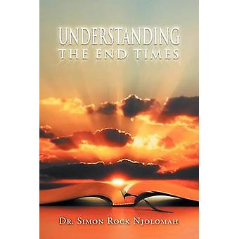 Understanding the End Times by Njolomah & Simon Rock