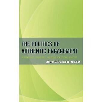 Politics of Authentic Engagement Perspectives Strategies and Tools for Student Success by Leslie & Kathy