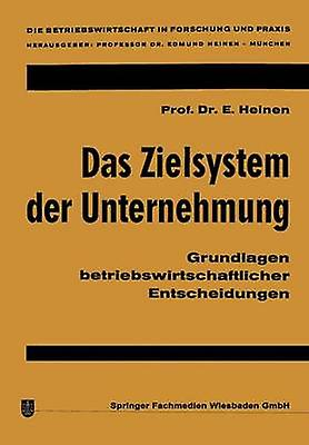 Das Zielsystem der Unternehmung  Grundlagen betriebswirtschaftlicher Entscheidungen by Heinen & Edmund