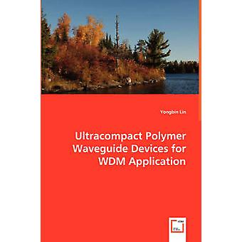 Ultracompact Polymer Waveguide Devices for WDM Application by Lin & Yongbin