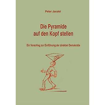 Die Pyramide auf den Kopf stellen by Jacobi & Peter