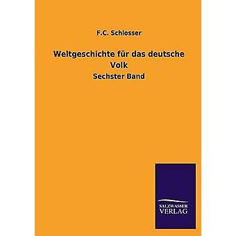Weltgeschichte Fur Das Deutsche Volk by Schlosser & F. C.
