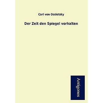 Der Zeit Den Spiegel Vorhalten by Von Ossietzky & Carl