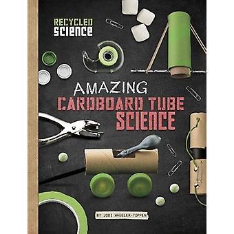 Amazing Cardboard Tube Science by Jodi Lyn Wheeler-Toppen - 978147472