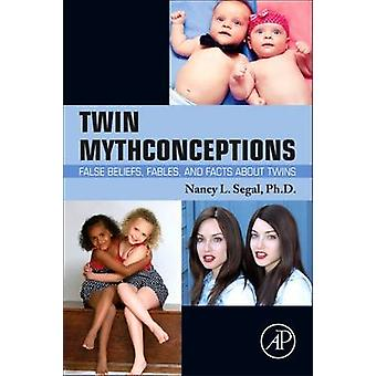 Twin Mythconceptions - False Beliefs - Fables - and Facts About Twins
