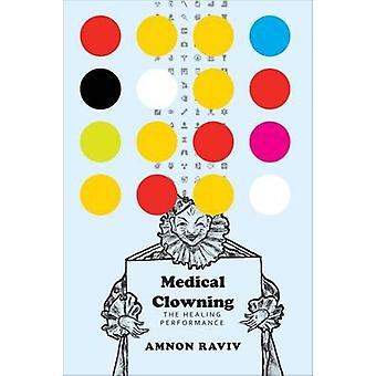 Medical Clowning - The Healing Performance by Amnon       Raviv - 9780
