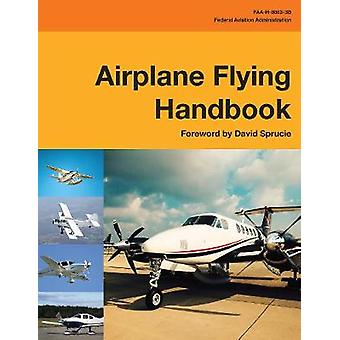 Airplane Flying Handbook - FAA-H-8083-3B by Federal Aviation Administr