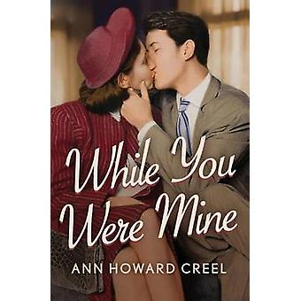 While You Were Mine by Ann Howard Creel - 9781503952232 Book