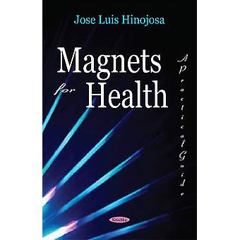 Magnets for Health - A Practical Guide by Jose Luis Hinojosa - 9781560