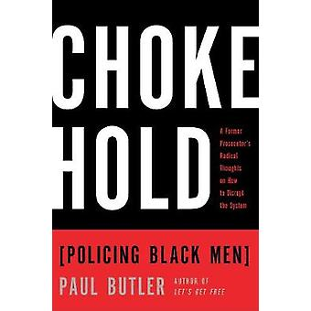 Chokehold - Policing Black Men by Paul Butler - 9781595589057 Book