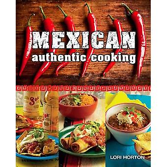 Mexican - Authentic Cooking by Lori Horton - 9781742576985 Book
