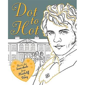 Dot-to-Hot Darcy - Dot-to-Dot Heart-Throbs from Heathcliff to Darcy by