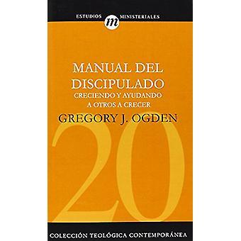Manual del Discipulado - Creciendo y Ayudando A Otros A Crecer by Mr G