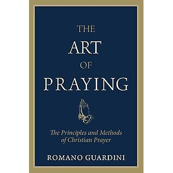 The Art of Praying - The Principles and Methods of Christian Prayer by