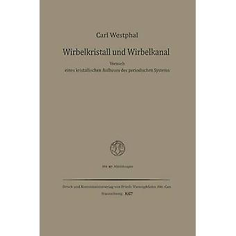 Wirbelkristall und Wirbelkanal Versuch eines kristallischen Aufbaues des periodischen Systems de Westphal et Carl