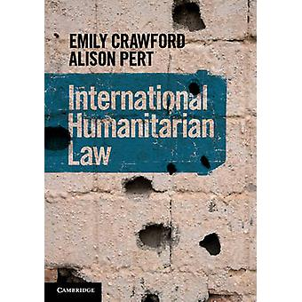 International Humanitarian Law by Emily Crawford & Alison Pert