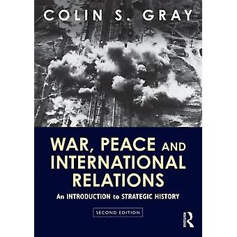 War Peace and International Relations by Colin S. Gray