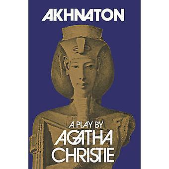 Akhnaton - A Play in Three Acts (Facsimile edition) by Agatha Christie