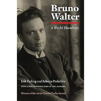 Bruno Walter - A World Elsewhere (New edition) by Erik Ryding - Rebecc