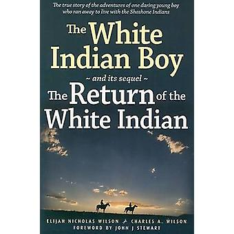 The White Indian Boy - And Its Sequel the Return of the White Indian B