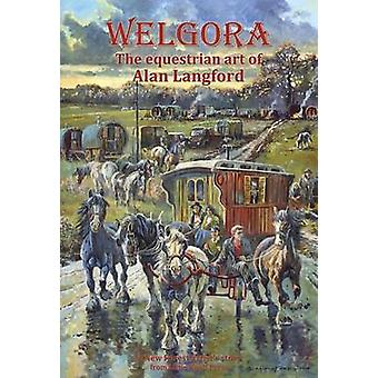 Welgora - A New Forest Artist's Book by Alan Langford - 9780992722067