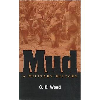 Mud - A Military History by C.E. Wood - 9781574889840 Book