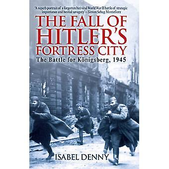Chute de la ville-forteresse d'Hitler - la bataille de Konigsberg 1945 par Isa