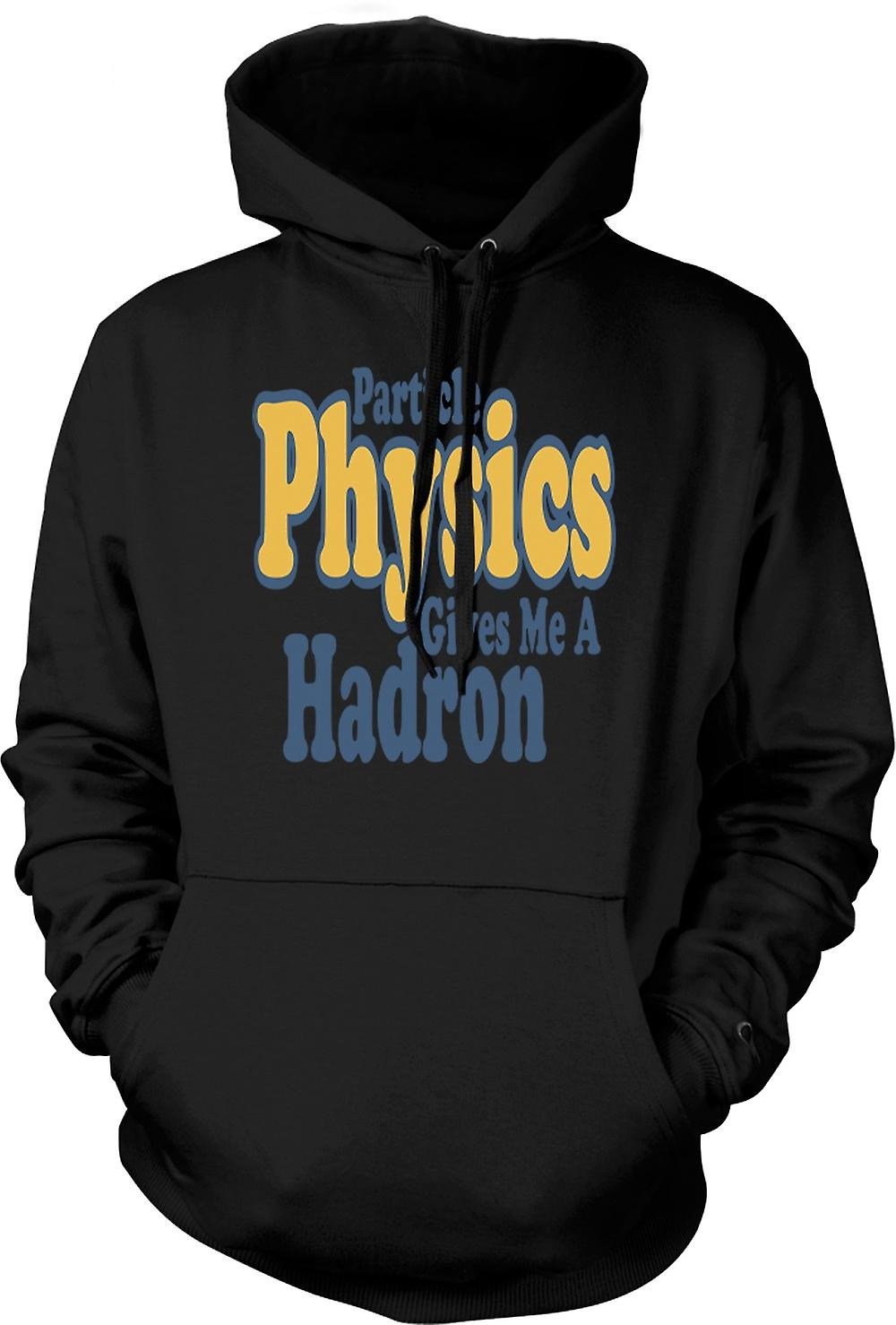 Mens Hoodie - Particle Physics Gives Me A Hadron - Quote