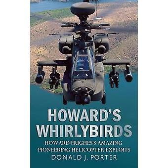 Howard's Whirlybirds - Howard Hughes' Amazing Pioneering Helicopter Ex