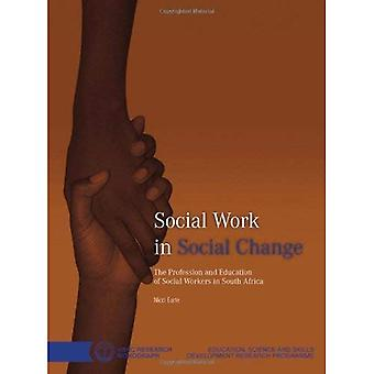 Social Work in Social Change: The Profession and Education of Social Workers in South Africa