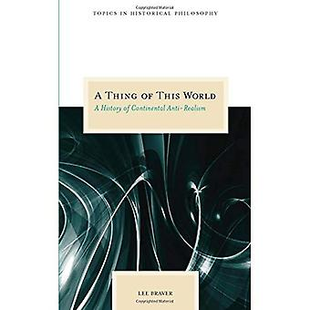 A Thing of This World: A History of Continental Anti-realism (Topics in Historical Philosophy)