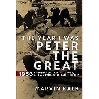 Het jaar Was ik Peter de grote: 1956-Chroesjtsjov, Stalin de geest, en een jonge Amerikaan in Rusland