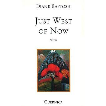 Just West of Now (Essential Poets (Guernica))