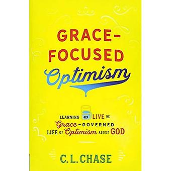 Grace-Focused Optimism: Learning to Live the Grace-Governed Life of Optimism about God