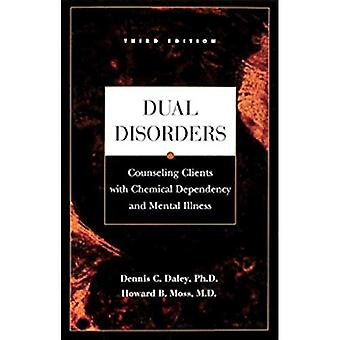 Dual Disorders: Counseling Clients with Chemical Dependency and Mental Illness