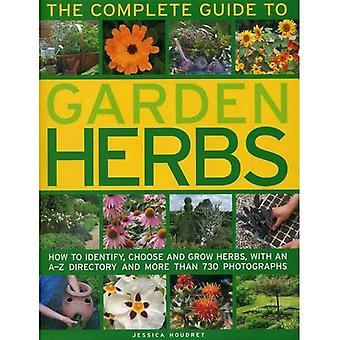 The Complete Guide to Garden Herbs: How to Identify, Choose and Grow Herbs, with an A-Z Directory and More Than...
