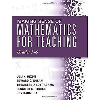 Making Sense of Mathematics for Teaching Grades 3-5: Learn and Teach Concepts and Operations with Depth: How Mathematics...