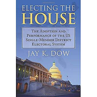 Electing the House: The Adoption and Performance of� the U.S. Single-Member District Electoral System