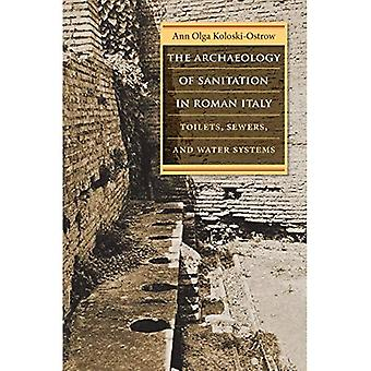 The Archaeology of Sanitation in Roman Italy: Toilets, Sewers, and Water Systems (Studies in the History of Greece and Rome)