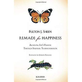 Omgjord för lycka: att uppnå livets syfte genom andlig Transformation