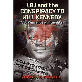 LBJ & the Conspiracy to Kill Kennedy: A Coalescence of Interests
