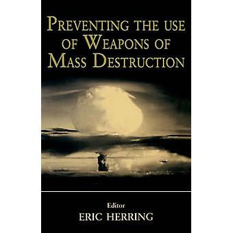 Preventing the Use of Weapons of Mass Destruction by Herring Eric