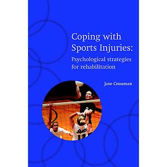 Coping with Sports Injuries Psychological Strategies for Rehabilitation by Crossman & Jane