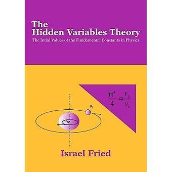 La teoría de Variables ocultas los valores iniciales de las constantes fundamentales en la física por Fried & Israel