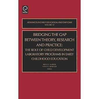 Bridging the Gap Between Theory Research and Practice The Role of Child Development Laboratory Programs in Early Childhood Education by Barbour & N. E.